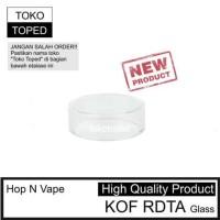 Hop N Vape KOF RDTA Replacement Glass | kaca pengganti vape