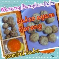 bakso ayam. goreng (khusus grab/gosend )