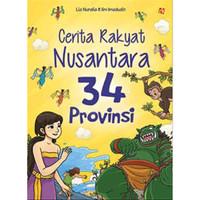 Cerita Rakyat Nusantara 34 Provinsi - Lia Nuralie & Iim Imaduddin