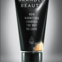 Branded Beauty: How Marketing Changed the Way We Look (Mark Tungate)