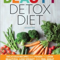 The Beauty Detox Diet: Delicious Recipes and Foods to Look Beautiful..