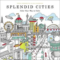 Splendid Cities Color Your Way to Calm by Rosie Adult Coloring Book