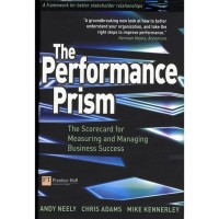 The Performance Prism: The Scorecard for Measuring and Managing B