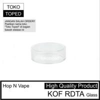 PROMO Hop N Vape KOF RDTA Replacement Glass - kaca pengganti vape