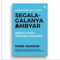 Segala-galanya Ambyar - Mark Manson - Grasindo