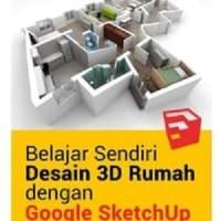Buku Belajar Sendiri Desain 3D Rumah dengan Google SketchUp
