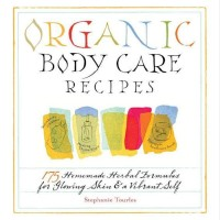 BUKU CETAK - Organic Body Care Recipes: 175 Homeade Herbal Formu