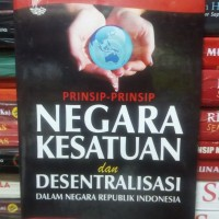 Buku Prinsip - Prinsip Negara Kesatuan Dan Desentralisasi Dalam Negara