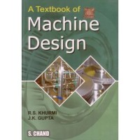 Textbook of Machine Design, Fourteenth Edition R.S. Khurmi, J.K.