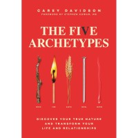 The Five Archetypes Discover Your True Nature (Carey Davidson)