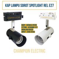 Kap Lampu Sorot Spot Track Rel Fitting E27
