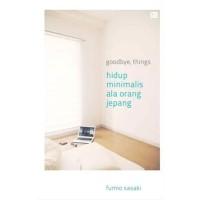 Buku Goodbye, Things: Hidup Minimalis ala Orang Jepang   Fumio Sasaki