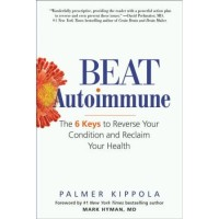 Beat Autoimmune: The 6 Keys to Reverse Your Condition and Reclaim