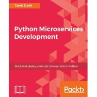 Python Microservices Development Tarek Ziade 2017 Packt Publishi