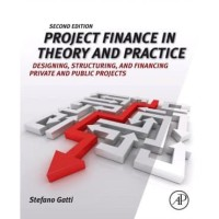 Project Finance in Theory and Practice - Designing, Structuring,