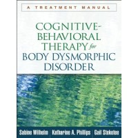 Cognitive-Behavioral Therapy for Body Dysmorphic Disorder : A Treatmen