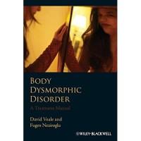 Body Dysmorphic Disorder : A Treatment Manual
