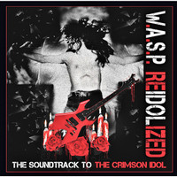WASP. - ReIdolized The Soundtrack to the Crimson Idol 2CD 2017