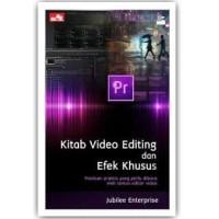 Buku Kitab Video Editing dan Efek Khusus   Jubilee Enterprise