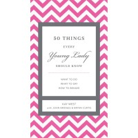 50 Things Every Young Lady Should Know. What to Do ... KAY WEST