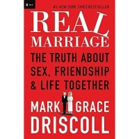 Real Marriage : The Truth About S*x, Friendship, and Life Together