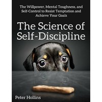 The Science of Self-Discipline The Willpower (Peter Hollins)