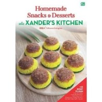 Buku Homemade Snacks & Desserts Ala Xanders Kitchen (HC) Home Cooking