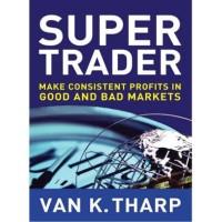 Super Trader: Make Consistent Profits in Good and Bad Markets Van