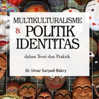 Multikulturalisme & Politik Identitas Dalam Teori dan Praktik-Umar S