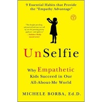 UnSelfie : Why Empathetic Kids Succeed in Our All-About-Me World