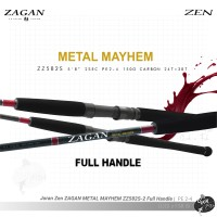 Joran Zen ZAGAN METAL MAYHEM ZZ582S-2 Full Handle | PE 2-4
