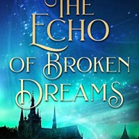 The Echo of Broken Dreams (After The Rift Book 2) (by C.J. Archer)