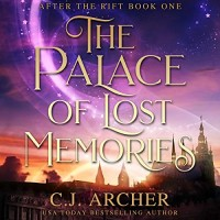 THE PALACE OF LOST MEMORIES: AFTER THE RIFT, BOOK 1   C.J. ARCHER