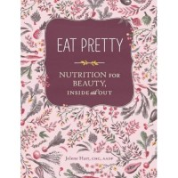Eat Pretty: Nutrition for Beauty, Inside and Out (eBook)
