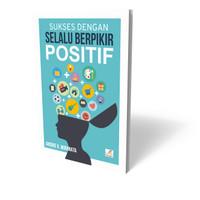 Sukses Dengan Selalu Berpikir Positif