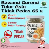 Bawang Goreng Telor Asin 65 g Tidak Pedas (Tiara Farm)