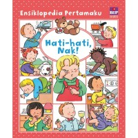 [Buku] Ensiklopedia Pertamaku : Hati-Hati, Nak - Cover Baru