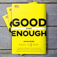 Good Is Not Enough - FRANS GOLDENA