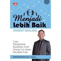 Menjadi Lebih Baik (Parent Healing) - Danang Baskoro - Elex Media