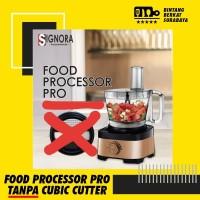 Signora Food Processor Pro TANPA CUBIC CUTTER + hadiah kategori 4!!!
