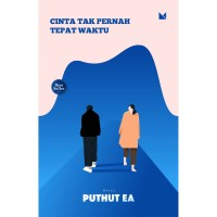 Cinta Tak Pernah Tepat Waktu (Cover Baru) - Puthut EA - Buku Mojok