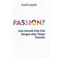 [Buku] Passion: Seni Meraih Cita-Cita Dengan Atau Tanpa Passion