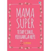 Mama Super : Tetap Cihui, Keluarga Hepi - Lisa Druxman - M&C!