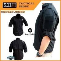 Baju Lapangan Drone Ukuran Jumbo Kemeja Tactical 511 Kemeja Gunung
