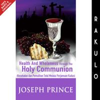 Kesehatan dan Pemulihan Total Melalui Perjamuan Kudus Joseph Prince