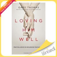 Loving Him Well (Gary Thomas)