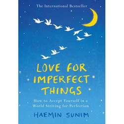 Love for Imperfect Things: How to Be Kind and Forgiving Toward Yoursel