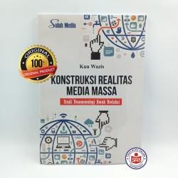 Konstruksi Realitas Media Massa Studi Fenomenologi - Kun Wazis