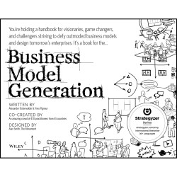 Business Model Generation: A handbook for visionaries, game changers