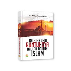 Belajar dari Runtuhnya Daulah-Daulah Islam